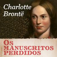 Os manuscritos perdidos de Charlotte Brontë - Charlotte Brontë