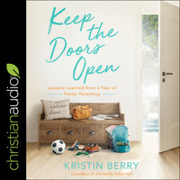 Keep the Doors Open: Lessons Learned from a Year of Foster Parenting - Kristin Berry
