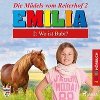 Emilia, Die Mädels vom Reiterhof - 2: Wo ist Bubi? - Karla Schniering