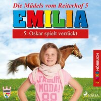 Emilia, Die Mädels vom Reiterhof - 5: Oskar spielt verrückt - Karla Schniering
