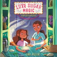 Love Sugar Magic: A Mixture of Mischief - Anna Meriano