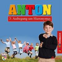 Anton - 3: Aufregung um Hieronymus - Elsegret Ruge