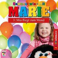Gewusst wie mit Marie - 3: Mia fliegt zum Mond - Heike Wendler