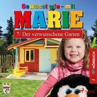 Gewusst wie mit Marie - 7: Der verwunschene Garten - Heike Wendler