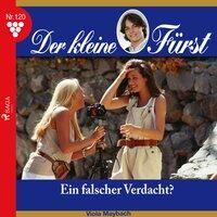 Der kleine Fürst - 120: Ein falscher Verdacht? - Viola Maybach