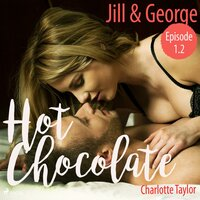 Hot Chocolate - Episode 1.2: Jill & George - Charlotte Taylor