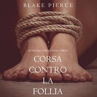 Corsa Contro la Follia (Un Mistero di Riley Paige—Libro 6) - Blake Pierce