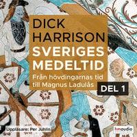 Sveriges medeltid, 1. Från hövdingarnas tid till Magnus Ladulås - Dick Harrison