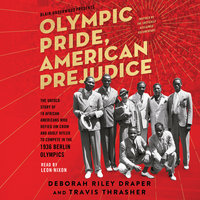Olympic Pride, American Prejudice: The Untold Story of 18 African Americans Who Defied Jim Crow and Adolf Hitler to Compete in the 1936 Berlin Olympics - Blair Underwood, Travis Thrasher, Deborah Riley Draper