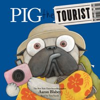 Pig the Tourist - Aaron Blabey
