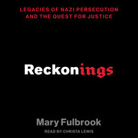 Reckonings: Legacies of Nazi Persecution and the Quest for Justice - Mary Fulbrook