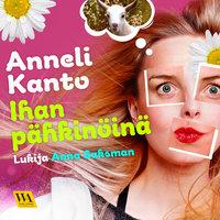 Ihan pähkinöinä - Anneli Kanto