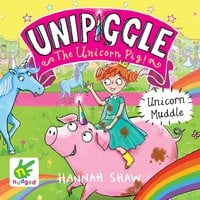 Unicorn Muddle: Unipiggle the Unicorn Pig Book 1 - Hannah Shaw