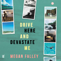 Drive Here and Devastate Me - Megan Falley