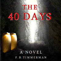 The 40 Days: A Novel – A Story about Jesus Christ and the Days Before He Returned to Heaven - F.B. Timmerman