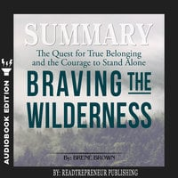 Summary of Braving the Wilderness: The Quest for True Belonging and the Courage to Stand Alone by Brene Brown - Readtrepreneur Publishing