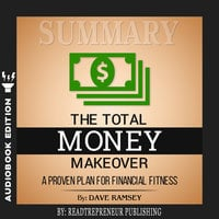 Summary of The Total Money Makeover: A Proven Plan for Financial Fitness by Dave Ramsey - Readtrepreneur Publishing