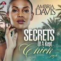Secrets of a Kept Chick Saga - Ambria Davis