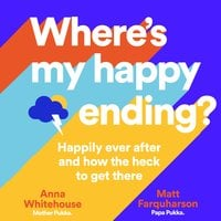 Where's My Happy Ending?: Happily ever after and how the heck to get there - Anna Whitehouse,Matt Farquharson