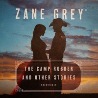The Camp Robber, and Other Stories - Zane Grey