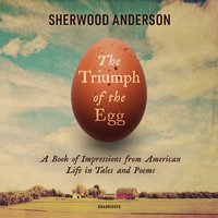 The Triumph of the Egg: A Book of Impressions from American Life in Tales and Poems - Sherwood Anderson