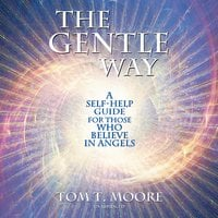 The Gentle Way: A Self-Help Guide for Those Who Believe in Angels - Tom T. Moore