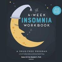 The 4-Week Insomnia Workbook: A Drug-Free Program to Build Healthy Habits and Achieve Restful Sleep - Sara Dittoe Barrett