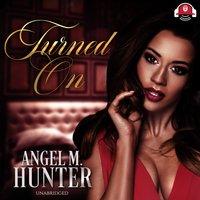 Turned On - Angel M. Hunter