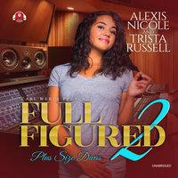 Full Figured 2 - Trista Russell, Alexis Nicole