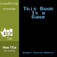 This Book Is a Game - Wendell Charles NeSmith
