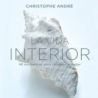 La vida interior - Christophe Andre