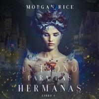Un Trono para Las Hermanas (Libro Uno) - Morgan Rice