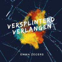 Versplinterd verlangen - Emma Zegers