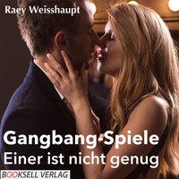 Gangbang-Spiele - Einer ist nicht genug - Raey Weishaupt