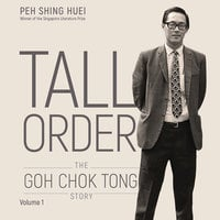 Tall Order: The Goh Chok Tong Story Volume 1 - Peh Shing Huei