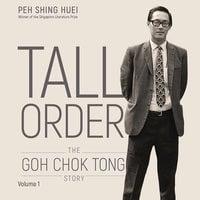 Tall Order: The Goh Chok Tong Story Volume 1 - Peh Shing Huei