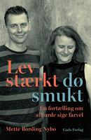 Lev stærkt – dø smukt - Mette Bording Nybo