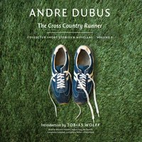 The Cross Country Runner: Collected Short Stories and Novellas, Volume 3 - Andre Dubus