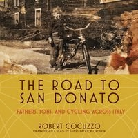 The Road to San Donato: Fathers, Sons, and Cycling across Italy - Robert Cocuzzo