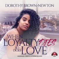 When Loyalty Dies, So Does Love - Dorothy Brown-Newton
