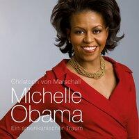 Michelle Obama: Ein amerikanischer Traum - Christoph von Marschall