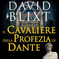 Il Cavaliere della profezia di Dante - David Blixt