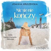 Nic się nie kończy - Joanna Kruszewska
