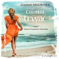 Coś musi trwać - Joanna Kruszewska