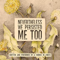 Nevertheless We Persisted: Me Too - Rachel Fulginiti, Tanya Eby, Carol Schneider, Bronwyn Green, Emily Lawrence, Deepti Gupta, K.E. White, Suzanne Barbetta, Jackie Rosenfeld, Tor Thom, Samantha MacLeod, Mary Caroline Smith, Samantha Greene, Rachel Wisley, Francesca Amari, Sahana Kumar