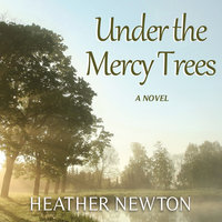 Under the Mercy Trees - Heather Newton
