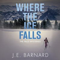 Where The Ice Falls - J. E. Barnard