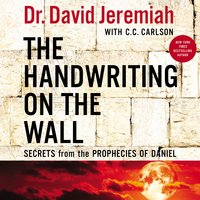The Handwriting on the Wall: Secrets from the Prophecies of Daniel - David Jeremiah