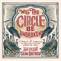 Will the Circle Be Unbroken? – A Memoir of Learning to Believe You're Gonna Be Okay - Sean Dietrich