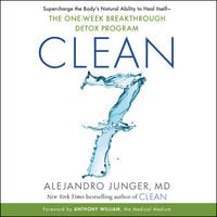 CLEAN 7: Supercharge the Body's Natural Ability to Heal Itself—The One-Week Breakthrough Detox Program - Alejandro Junger
